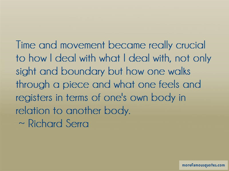 Richard Serra Quotes: Time and movement became really crucial