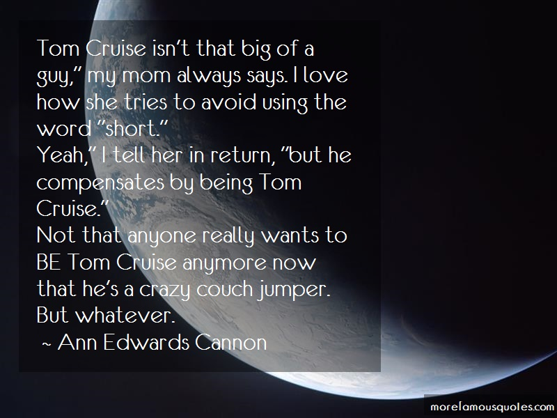 Ann Edwards Cannon Quotes: Tom Cruise Isnt That Big Of A Guy My Mom