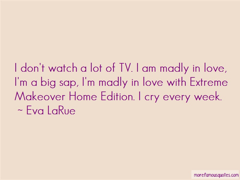 Eva LaRue Quotes: I Dont Watch A Lot Of Tv I Am Madly In