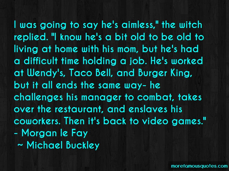 Michael Buckley Quotes: I Was Going To Say Hes Aimless The Witch
