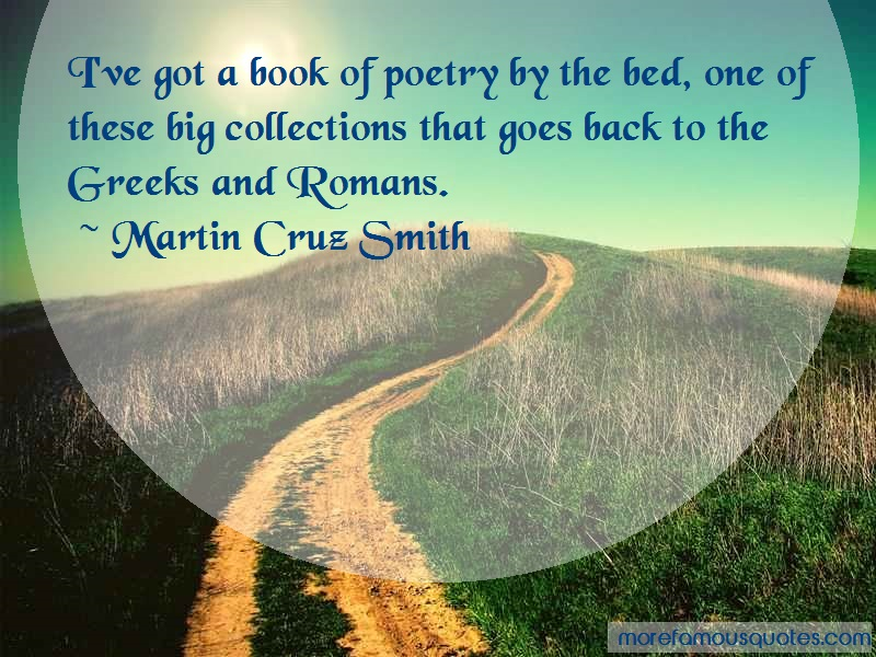 Martin Cruz Smith Quotes: Ive Got A Book Of Poetry By The Bed One