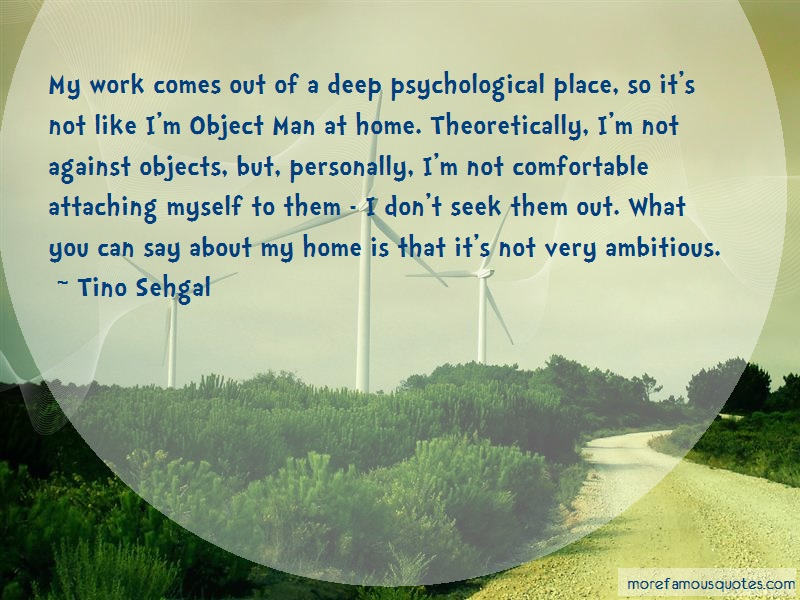 Tino Sehgal Quotes: My Work Comes Out Of A Deep