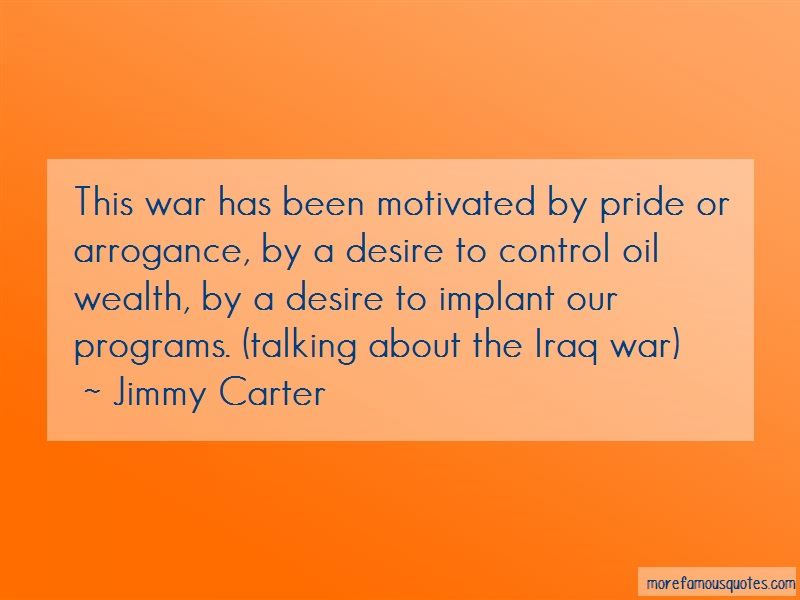 Jimmy Carter Quotes: This war has been motivated by pride or