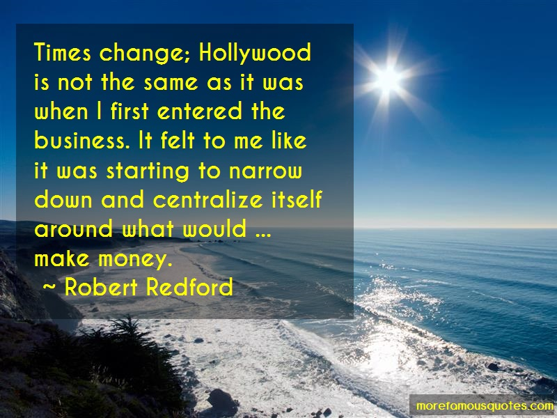 Robert Redford Quotes: Times change hollywood is not the same