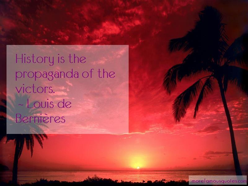 Louis-de-Bernieres Quotes: History is the propaganda of the victors