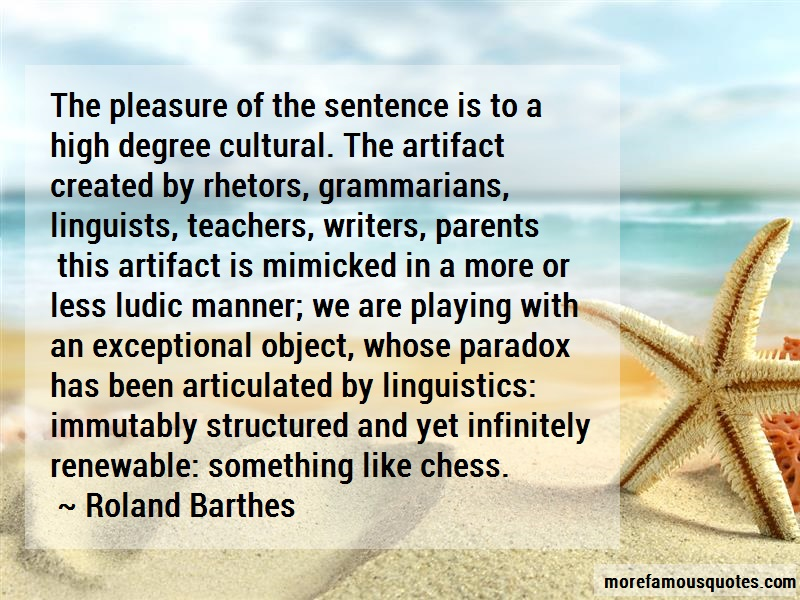 Roland Barthes Quotes: The Pleasure Of The Sentence Is To A