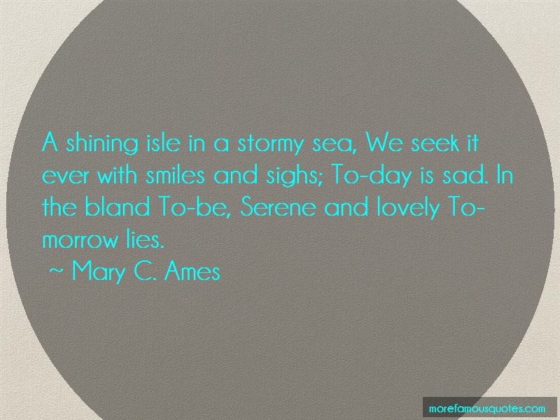 Mary C. Ames Quotes: A Shining Isle In A Stormy Sea We Seek