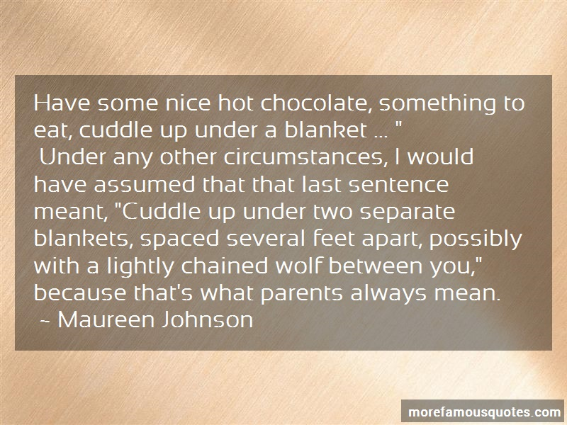 Maureen Johnson Quotes: Have some nice hot chocolate something