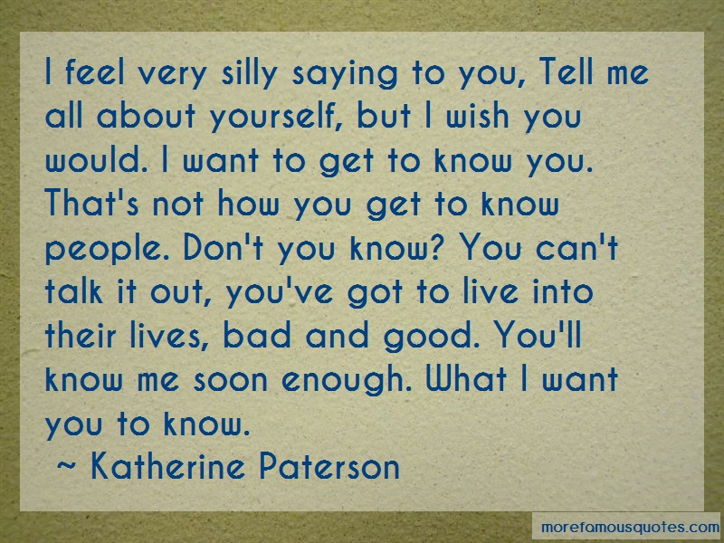 Katherine Paterson Quotes: I feel very silly saying to you tell me