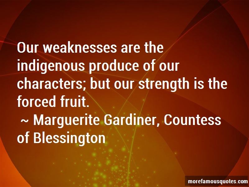 Marguerite Gardiner, Countess Of Blessington Quotes: Our weaknesses are the indigenous