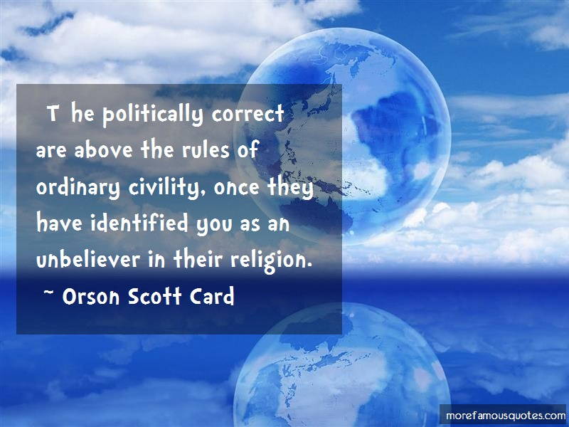 Orson Scott Card Quotes: T He Politically Correct Are Above The