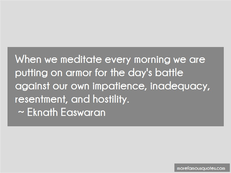 Eknath Easwaran Quotes: When we meditate every morning we are