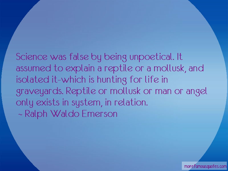 Ralph Waldo Emerson Quotes: Science was false by being unpoetical it