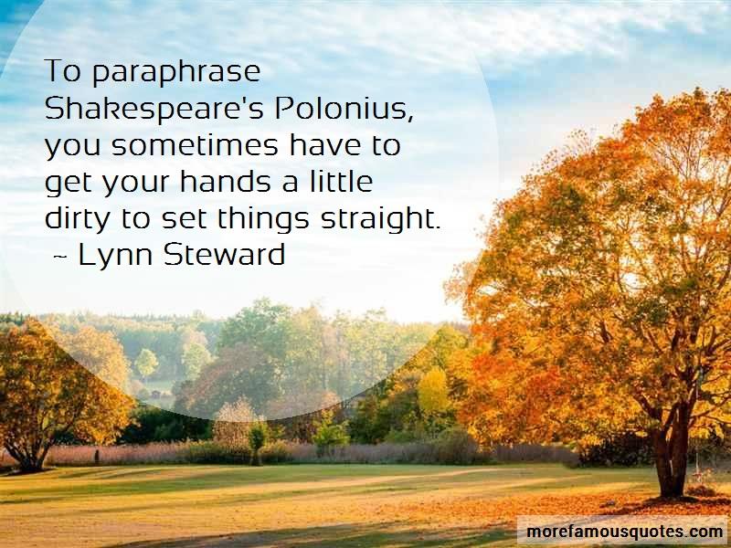 Lynn Steward Quotes: To Paraphrase Shakespeares Polonius You