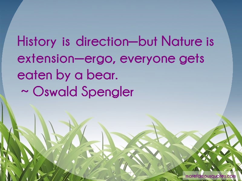 Oswald Spengler Quotes: History is directionbut nature is