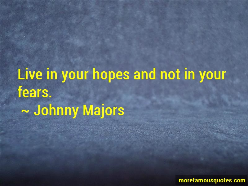 Johnny Majors Quotes: Live in your hopes and not in your fears