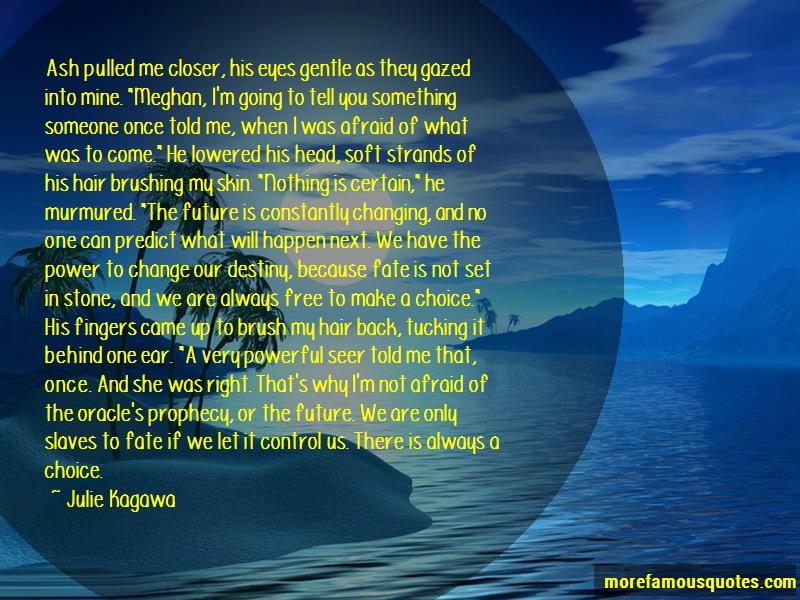 Julie Kagawa Quotes: Ash Pulled Me Closer His Eyes Gentle As