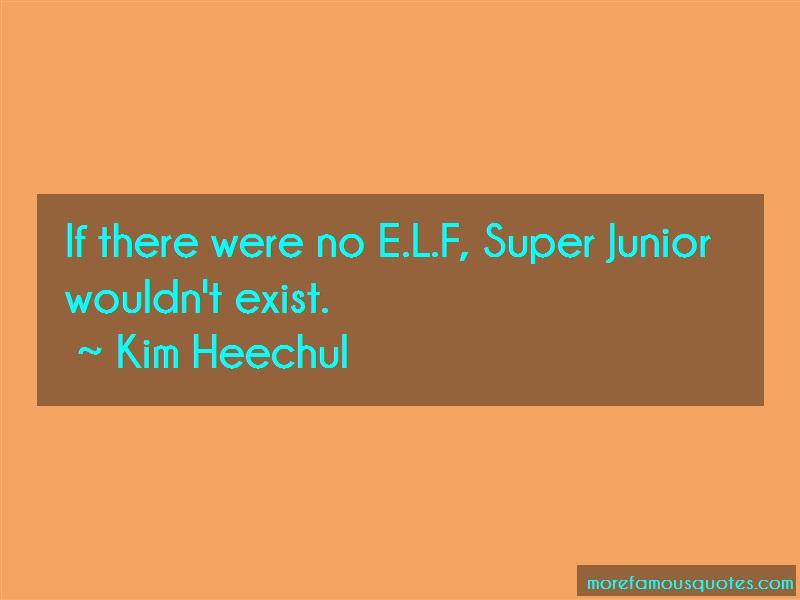 Kim Heechul Quotes: If there were no e l f super junior
