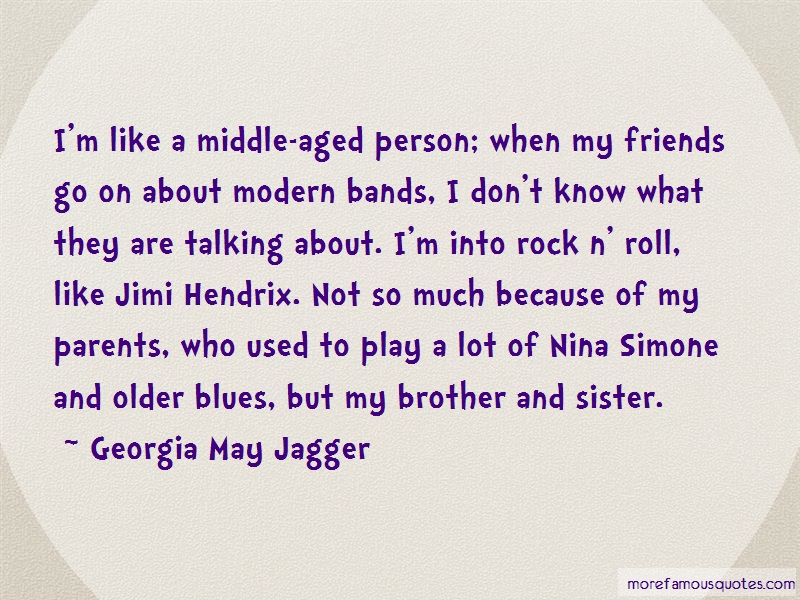 Georgia May Jagger Quotes: Im like a middle aged person when my