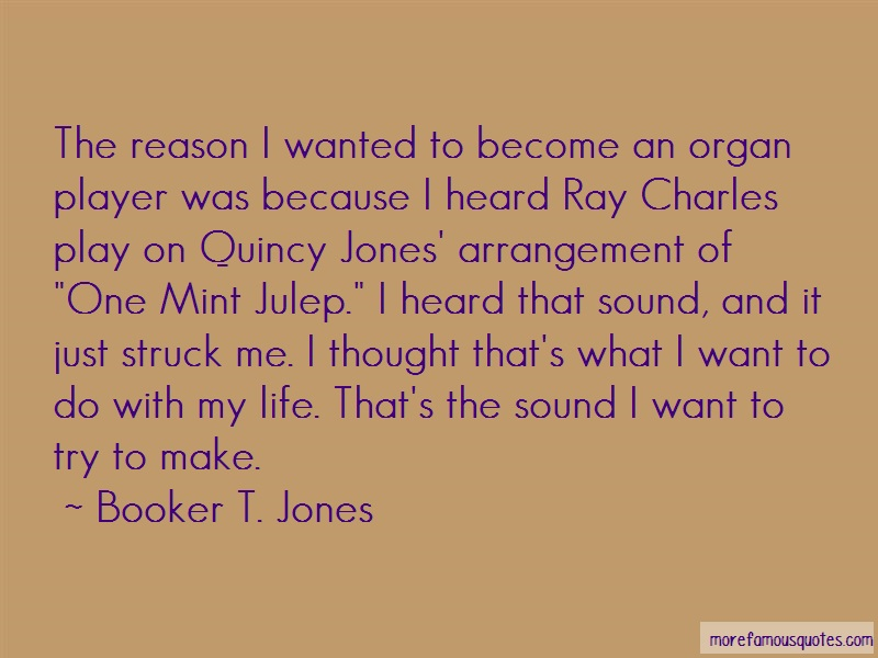 Booker T. Jones Quotes: The Reason I Wanted To Become An Organ