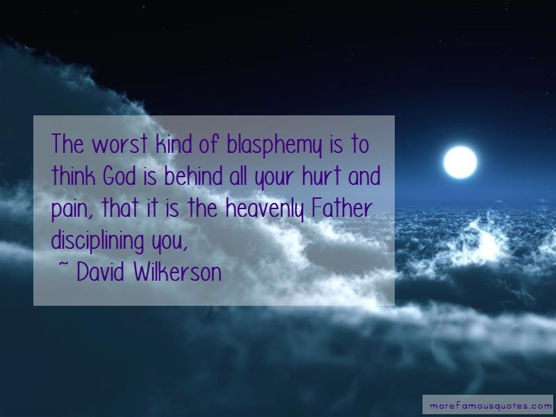 David Wilkerson Quotes: The worst kind of blasphemy is to think