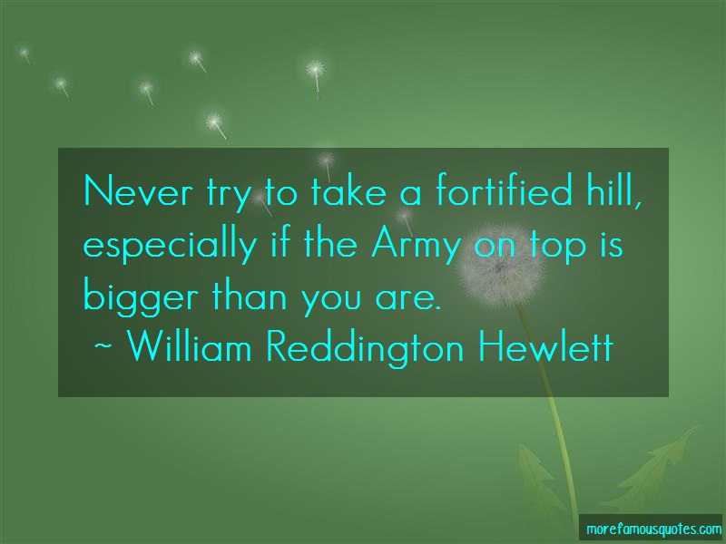 William Reddington Hewlett Quotes: Never try to take a fortified hill