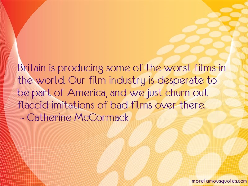 Catherine McCormack Quotes: Britain is producing some of the worst