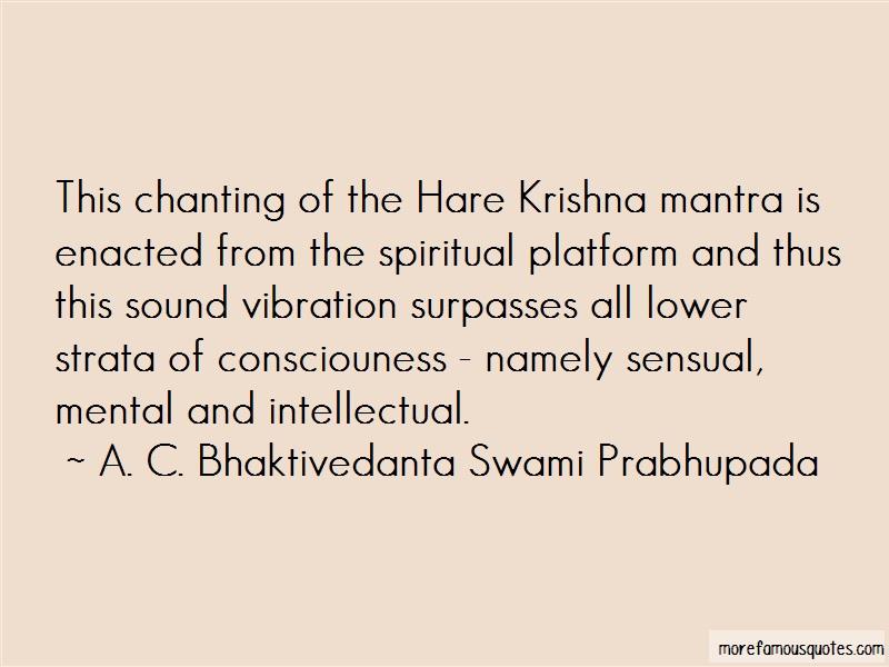 A. C. Bhaktivedanta Swami Prabhupada Quotes: This Chanting Of The Hare Krishna Mantra