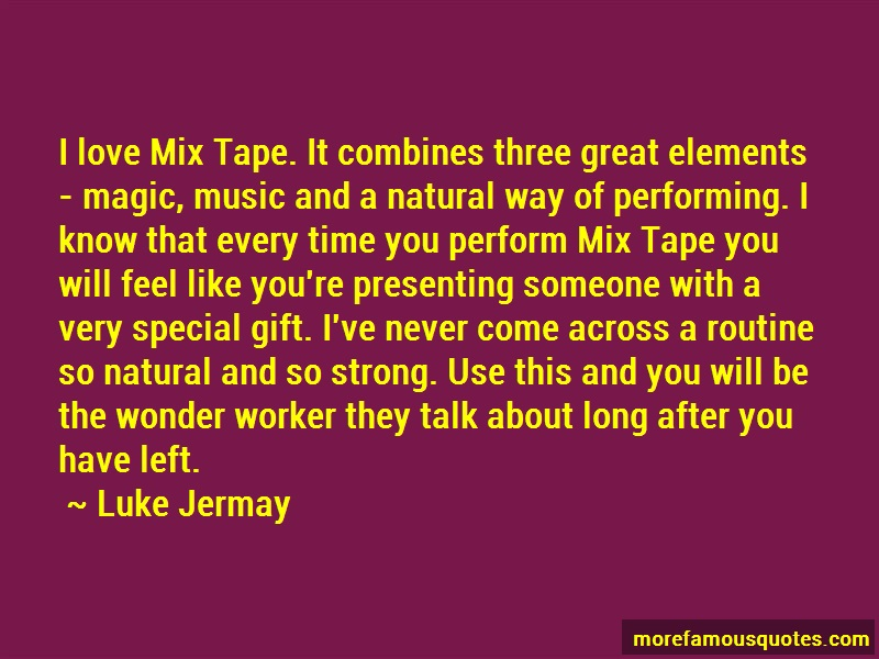 Luke Jermay Quotes: I love mix tape it combines three great
