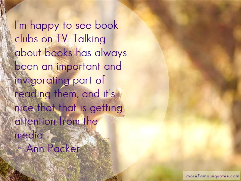 Ann Packer Quotes: Im happy to see book clubs on tv talking