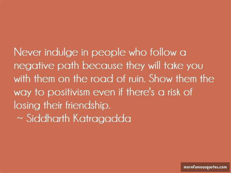Siddharth Katragadda Quotes: Never Indulge In People Who Follow A
