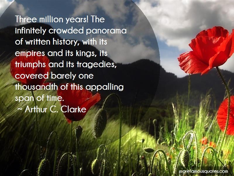Arthur C. Clarke Quotes: Three million years the infinitely