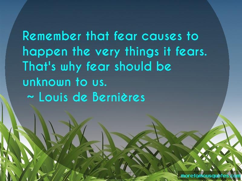 Louis-de-Bernieres Quotes: Remember that fear causes to happen the
