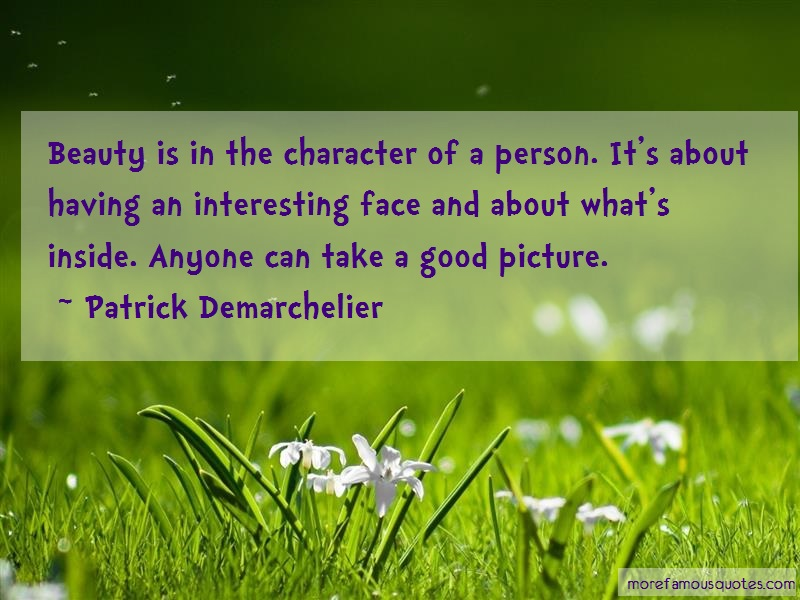Patrick Demarchelier Quotes: Beauty is in the character of a person