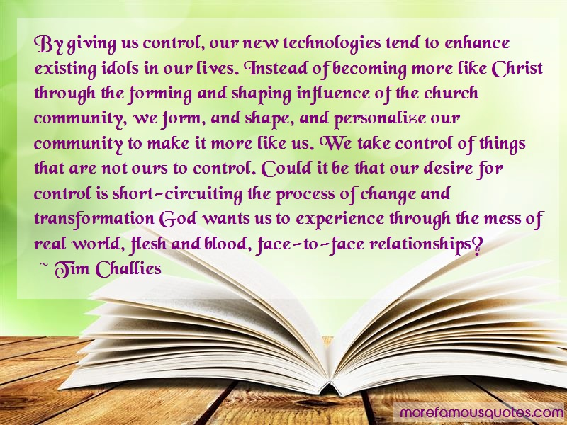 Tim Challies Quotes: By giving us control our new