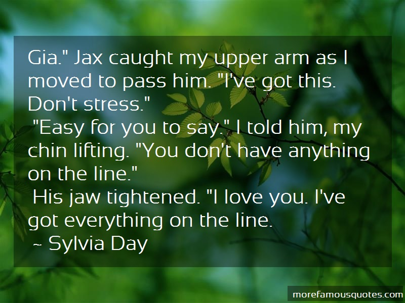 Sylvia Day Quotes: Gia Jax Caught My Upper Arm As I Moved