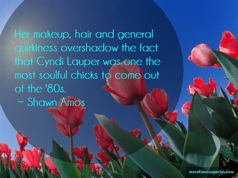 Shawn Amos Quotes: Her Makeup Hair And General Quirkiness