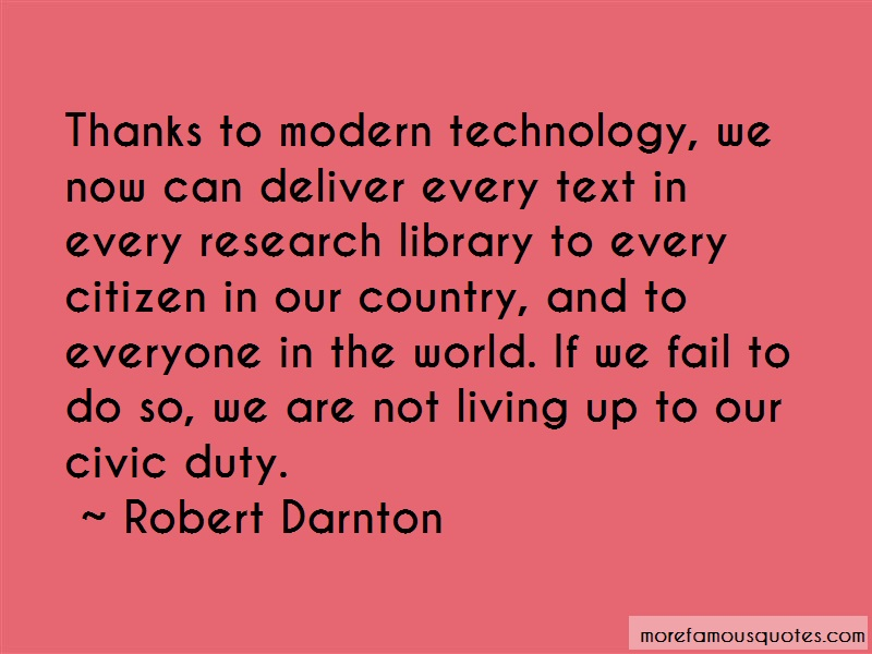 Robert Darnton Quotes: Thanks to modern technology we now can