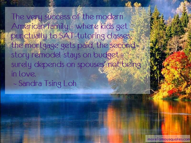 Sandra Tsing Loh Quotes: The Very Success Of The Modern American