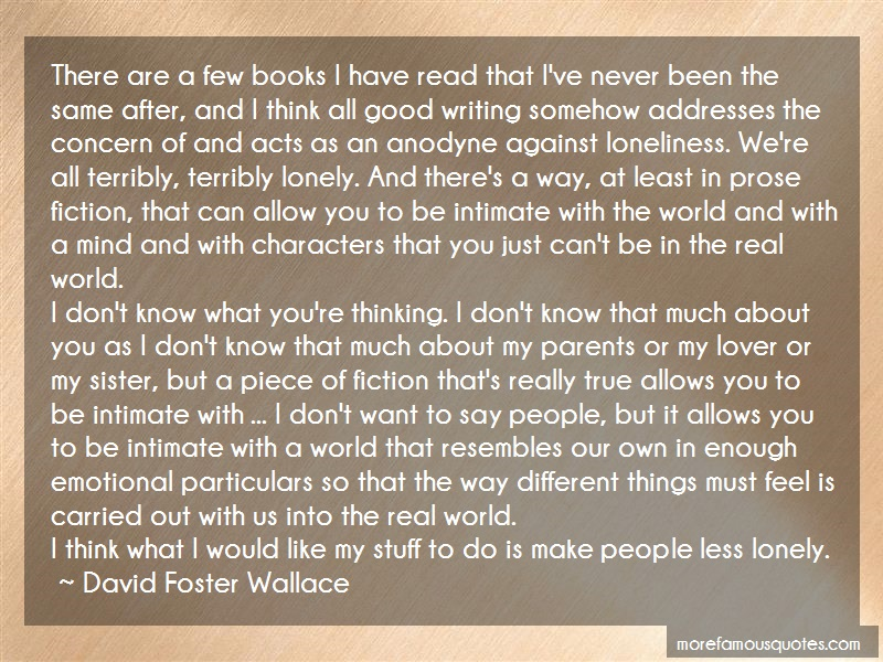 David Foster Wallace Quotes: There are a few books i have read that