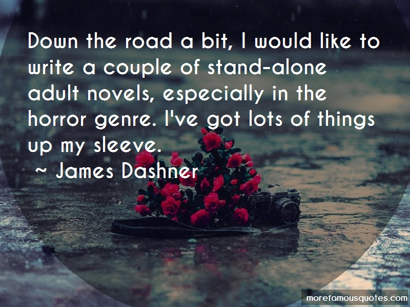 James Dashner Quotes: Down the road a bit i would like to