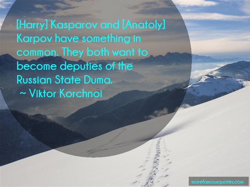 Viktor Korchnoi Quotes: Harry kasparov and anatoly karpov have