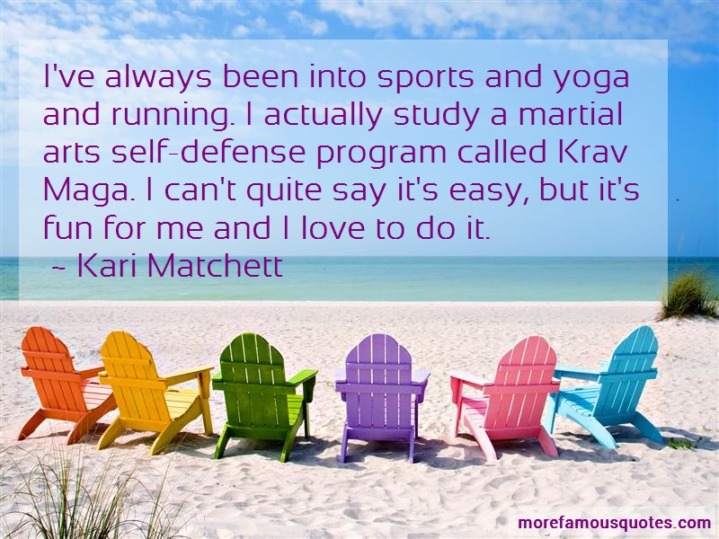 Kari Matchett Quotes: Ive Always Been Into Sports And Yoga And