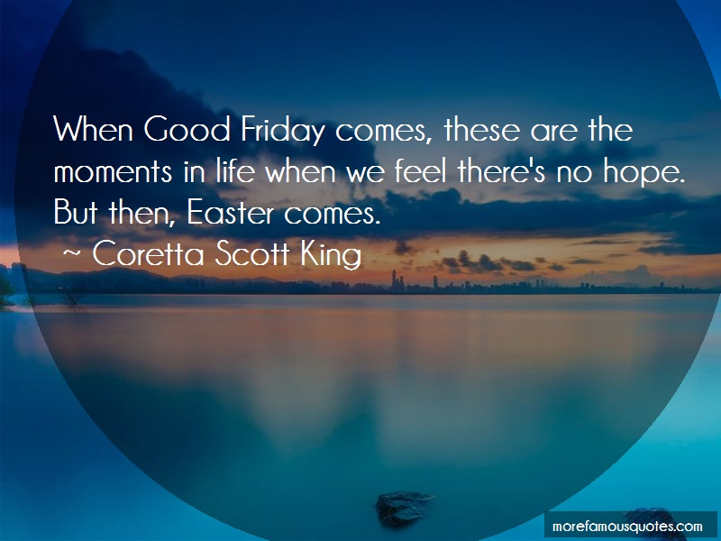 Coretta Scott King Quotes: When good friday comes these are the