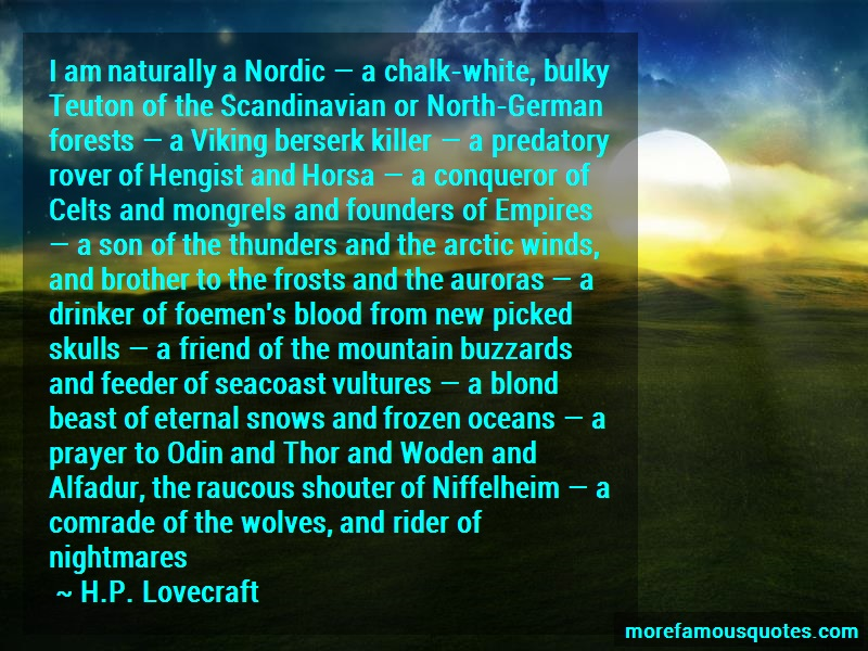 H.P. Lovecraft Quotes: I am naturally a nordic a chalk white