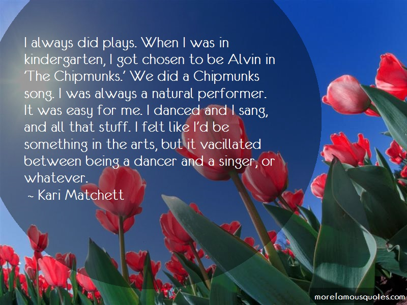 Kari Matchett Quotes: I Always Did Plays When I Was In