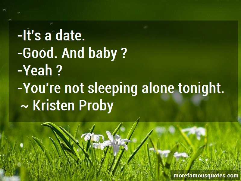 Kristen Proby Quotes: Its a date good and baby yeah youre not