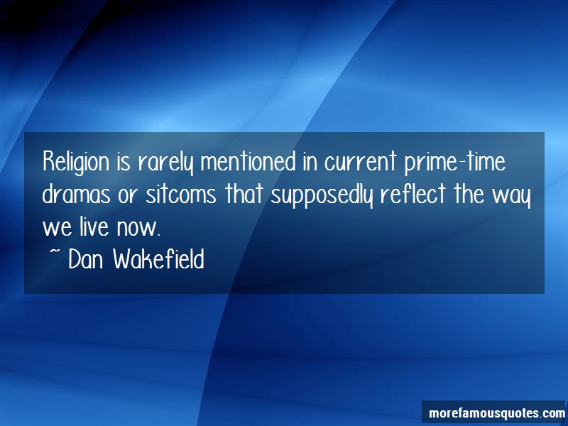 Dan Wakefield Quotes: Religion Is Rarely Mentioned In Current