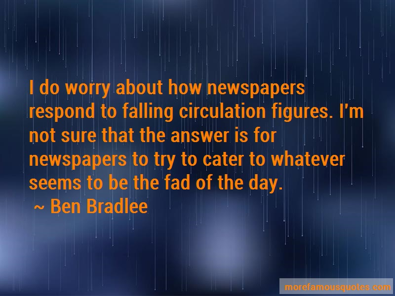 Ben Bradlee Quotes: I Do Worry About How Newspapers Respond