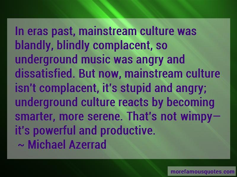 Michael Azerrad Quotes: In eras past mainstream culture was